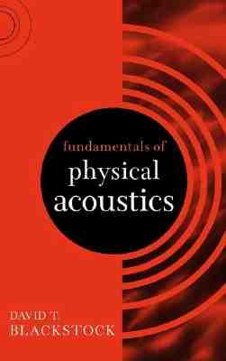 Fundamentals of Physical Acoustics By Blackstock, David T.